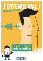 J'entends mal ! Le petit guide du mieux entendre - Bucodes SurdiFrance - Inpes - Fondation de France